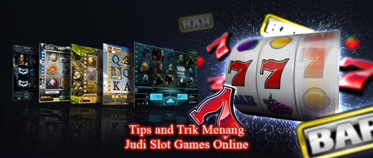 Tips and Trik Menang Judi Slot Games Online